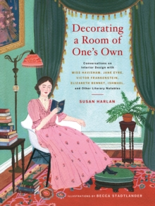 "Decorating a Room of One s Own:Conversations on Interior Design w : ""Conversations on Interior Design with Miss Havisham, Jane Eyre, Victor Frankenstein, Elizabeth Bennet, Ishmael, and Other Literary, Hardback Book"