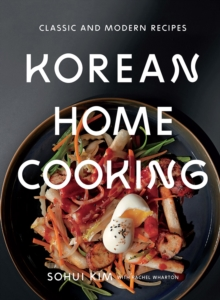 Korean Home Cooking:Classic and Modern Recipes : Classic and Modern Recipes, Hardback Book