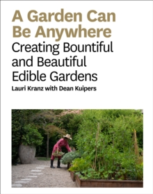 A Garden Can Be Anywhere : Creating Bountiful and Beautiful Edible Gardens, Hardback Book