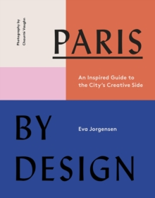Paris by Design : An Inspired Guide to the City's Creative Side, Hardback Book