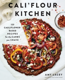 Cali'flour Kitchen: 125 Gluten-Free Recipes for the Carbs You Cra, Paperback / softback Book