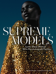 Supreme Models: Iconic Black Women Who Revolutionized Fashion, Hardback Book