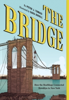 The Bridge : How the Roeblings Connected Brooklyn to New York, Paperback / softback Book