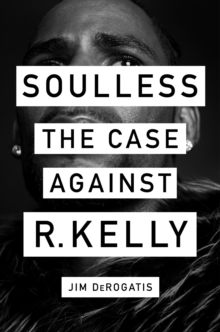 Soulless:The Case Against R. Kelly : The Case Against R. Kelly, Hardback Book