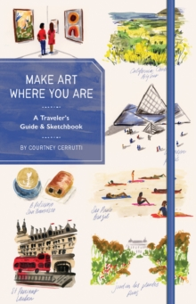 Make Art Where You Are (Guided Sketchbook) : A Travel Sketchbook and Guide, Notebook / blank book Book
