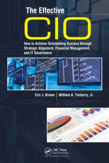 The Effective CIO : How to Achieve Outstanding Success through Strategic Alignment, Financial Management, and IT Governance, PDF eBook