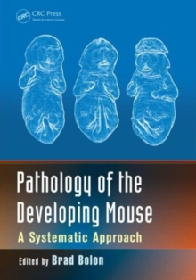 Pathology of the Developing Mouse : A Systematic Approach, Hardback Book
