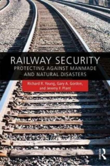 Railway Security : Protecting Against Manmade and Natural Disasters, Hardback Book