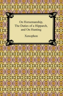 On Horsemanship, The Duties of a Hipparch, and On Hunting, EPUB eBook