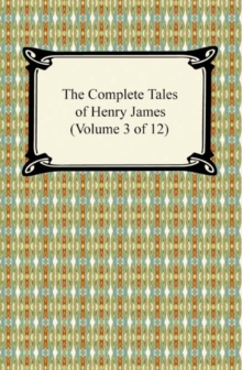 The Complete Tales of Henry James (Volume 3 of 12), EPUB eBook