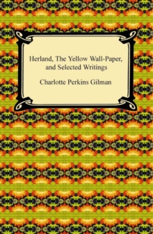 Herland, The Yellow Wall-Paper, and Selected Writings, EPUB eBook