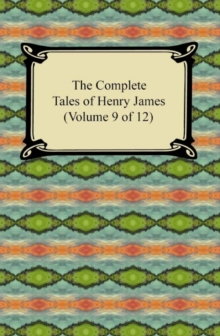 The Complete Tales of Henry James (Volume 9 of 12) : (Volume 9 of 12), EPUB eBook