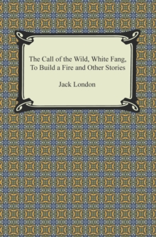 The Call of the Wild, White Fang, To Build a Fire and Other Stories, EPUB eBook