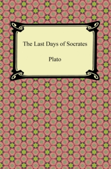 The Last Days of Socrates (Euthyphro, The Apology, Crito, Phaedo), EPUB eBook