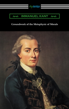 Groundwork of the Metaphysic of Morals (Translated by Thomas Kingsmill Abbott), EPUB eBook
