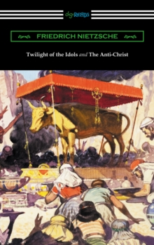 Twilight of the Idols and The Anti-Christ (Translated by Thomas Common with Introductions by Willard Huntington Wright), EPUB eBook