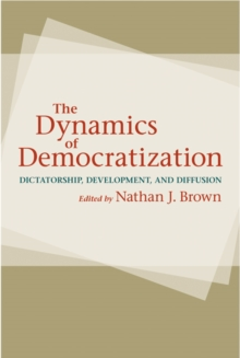 The Dynamics of Democratization : Dictatorship, Development, and Diffusion, Paperback Book
