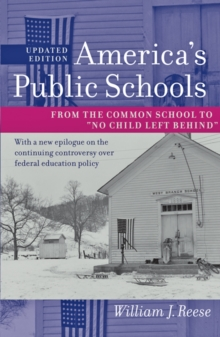 "America's Public Schools : From the Common School to ""No Child Left Behind"", Paperback / softback Book"