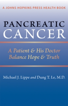 Pancreatic Cancer : A Patient and His Doctor Balance Hope and Truth, Paperback / softback Book