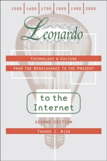 Leonardo to the Internet : Technology and Culture from the Renaissance to the Present, Paperback Book