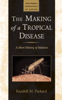 The Making of a Tropical Disease : A Short History of Malaria, Paperback / softback Book