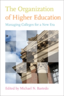 The Organization of Higher Education : Managing Colleges for a New Era, Paperback Book