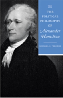 The Political Philosophy of Alexander Hamilton, Paperback / softback Book