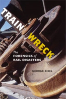 Train Wreck : The Forensics of Rail Disasters, Hardback Book