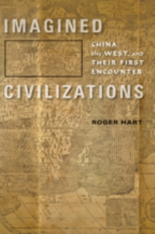 Imagined Civilizations : China, the West, and Their First Encounter, Hardback Book