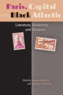 Paris, Capital of the Black Atlantic : Literature, Modernity, and Diaspora, Paperback Book