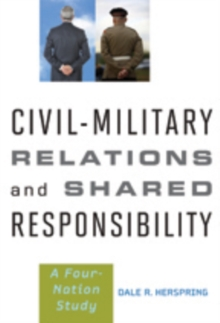 Civil-Military Relations and Shared Responsibility : A Four-Nation Study, Hardback Book