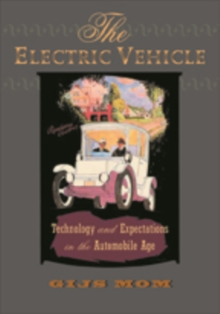 The Electric Vehicle : Technology and Expectations in the Automobile Age, Paperback / softback Book