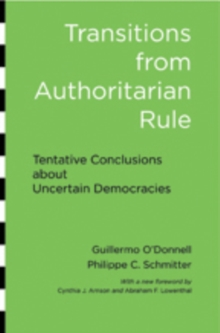 Transitions from Authoritarian Rule : Tentative Conclusions about Uncertain Democracies, Paperback / softback Book