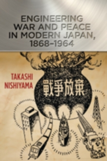 Engineering War and Peace in Modern Japan, 1868-1964, Hardback Book