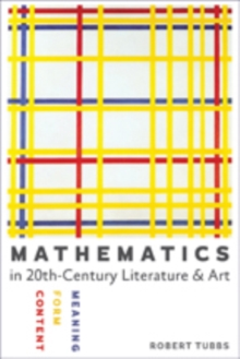 Mathematics in Twentieth-Century Literature and Art : Content, Form, Meaning, Paperback Book
