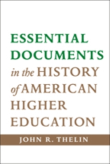 Essential Documents in the History of American Higher Education, Hardback Book