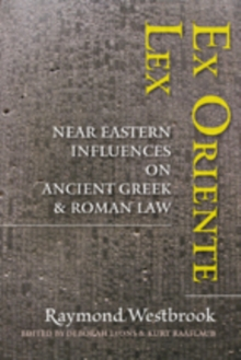Ex Oriente Lex : Near Eastern Influences on Ancient Greek and Roman Law, Hardback Book