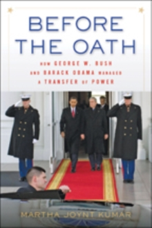 Before the Oath : How George W. Bush and Barack Obama Managed a Transfer of Power, Paperback / softback Book