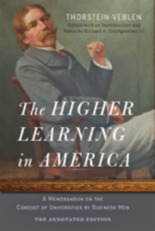 The Higher Learning in America: The Annotated Edition : A Memorandum on the Conduct of Universities by Business Men, Hardback Book