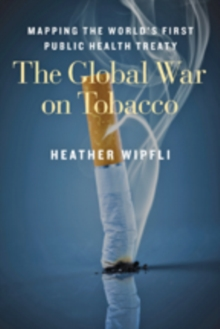 The Global War on Tobacco : Mapping the World's First Public Health Treaty, Paperback Book