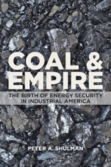 Coal and Empire : The Birth of Energy Security in Industrial America, Hardback Book