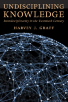 Undisciplining Knowledge : Interdisciplinarity in the Twentieth Century, Hardback Book