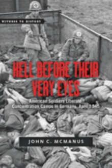 Hell Before Their Very Eyes : American Soldiers Liberate Concentration Camps in Germany, April 1945, Paperback Book