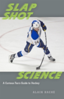Slap Shot Science : A Curious Fan's Guide to Hockey, Paperback / softback Book
