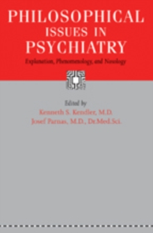 Philosophical Issues in Psychiatry : Explanation, Phenomenology, and Nosology, Paperback Book