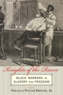 Knights of the Razor : Black Barbers in Slavery and Freedom, Paperback Book