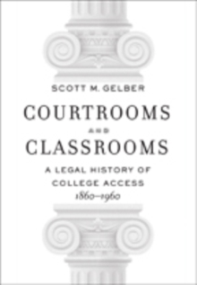 Courtrooms and Classrooms : A Legal History of College Access, 1860 1960, Hardback Book