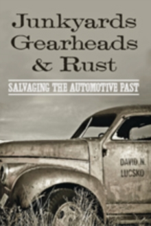 Junkyards, Gearheads, and Rust : Salvaging the Automotive Past, Hardback Book