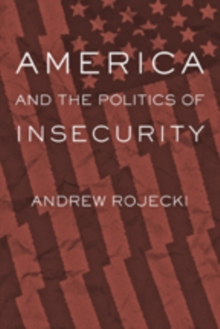 America and the Politics of Insecurity, Paperback Book