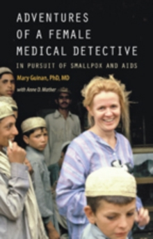 Adventures of a Female Medical Detective : In Pursuit of Smallpox and AIDS, Hardback Book
